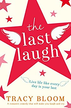 The Last Laugh: A romantic comedy that will make you laugh and cry by [Bloom, Tracy]