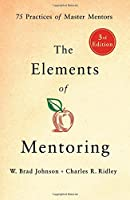 The Elements of Mentoring: 75 Practices of Master Mentors (International Edition)