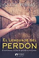 El Lenguaje Del Perdon /Span-Language Of Forgiveness: El Matrimonio Es El Arte De Aprender a Vivir Juntos