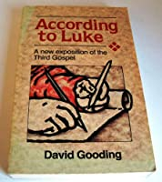 According to Luke: A New Exposition of the Third Gospel