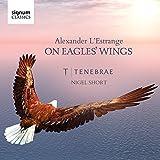 Alexander L'Estrange: On Eagles' Wings (Sacred Choral Works) by Tenebrae