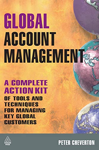 Download Global Account Management: A Complete Action Kit of Tools and Techniques for Managing Key Global Customers 0749452277