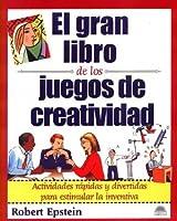 El gran libro de los juegos de creatividad / the Big Book of Creativity Games