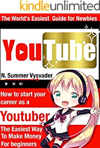 The world's easiest YouTube guide for newbies~how to start your career as Youtuber~: The easiest way to make money for beginners (English Edition)