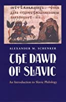 The Dawn of Slavic: An Introduction to Slavic Philology (Yale Language Series)