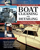 The Insider's Guide to Boat Cleaning and Detailing: Professional Secrets to Make Your Sail-or Powerboat Beautiful [並行輸入品]