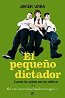 El pequeño dictador : cuando los padres son las víctimas