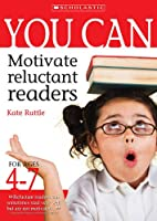 You Can Motivate Reluctant Readers for Ages 4-7