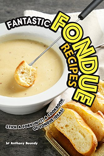Fantastic Fondue Recipes: Stick a Fork in It! A Cookbook of Fondue Ideas! (English Edition)