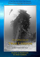 The Wrecks of Truk Lagoon - The Documentary