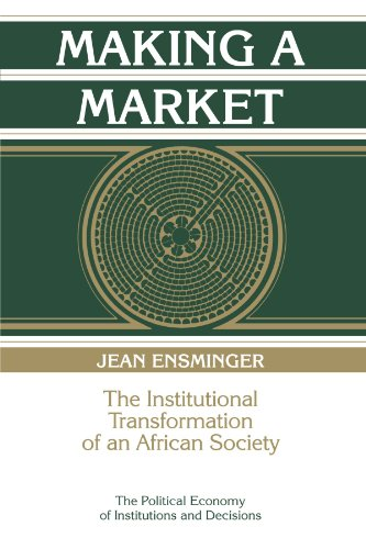 Making a Market: The Institutional Transformation of an African Society (Political Economy of Institutions and Decisions)