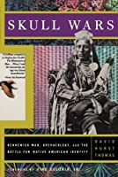 Skull Wars: Kennewick Man, Archaeology, And The Battle For Native American Identity by David Hurst Thomas(2001-04-05)