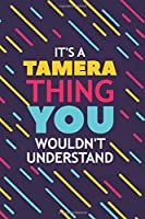 IT'S A TAMERA THING YOU WOULDN'T UNDERSTAND: Lined Notebook / Journal Gift, 120 Pages, 6x9, Soft Cover, Glossy Finish