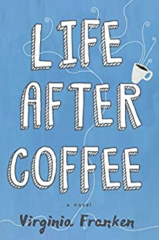 Life After Coffee by [Franken, Virginia]