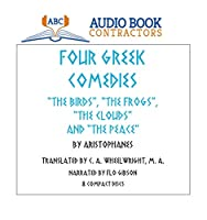 "Four Greek Comedies: ""The Birds"", ""The Frogs"", ""The Clouds"" and ""The Peace"" (Classic Books on Cds Collection)"