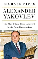 Alexander Yakovlev: The Man Whose Ideas Delivered Russia from Communism