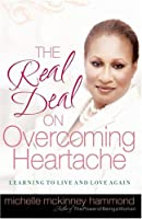 The Real Deal on Overcoming Heartache: Learning to Live and Love Again