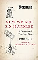 Doctor Who: Now We Are Six Hundred: A Collection of Time Lord Verse (Dr Who)