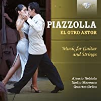 Piazzolla: El Otro Astor - Music for Guitar & Strings by Nadio Marenco