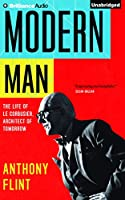 Modern Man: The Life of Le Corbusier, Architect of Tomorrow: Library Edition