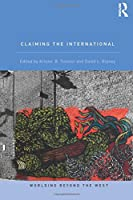 Claiming the International (Worlding Beyond the West)