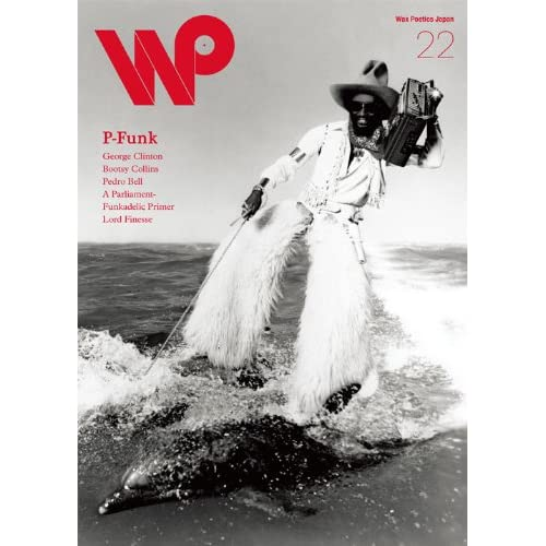 Wax Poetics Japan No.22 : P-Funk Issue