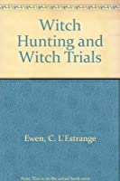 Witch Hunting and Witch Trials
