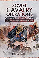 Soviet Cavalry Operations During the Second World War & the Genesis of the Operational Manoeuvre Group