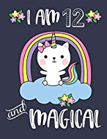 I am 12 and Magical: Caticorn Blank and Wide Ruled Journal For 12 Year Old Birthday Girl | Cat Unicorn Journal For Girls