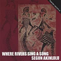 Where Rivers Sing a Song by Segun Akinlolu (2004-12-14)