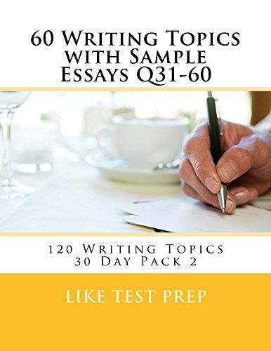 60 Writing Topics with Sample Essays Q31-60 (120 Writing Topics 30 Day Pack) (English Edition)