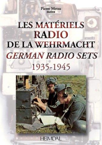 Les MAteriels radio de la Wehrmacht: German Radio Sets 1935-1945