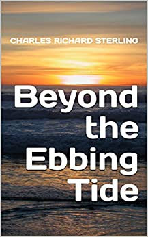 Beyond the Ebbing Tide by [Sterling, Charles Richard]
