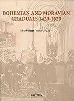 Bohemian And Moravian Graduals 1420-1620 (Single Titles in Palaeography Manuscript Studies & Book Hist)