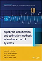 Algebraic Identification and Estimation Methods in Feedback Control Systems (Wiley Series in Dynamics and Control of Electromechanical Systems)