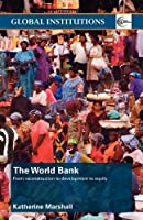 The World Bank: From Reconstruction to Development to Equity (Global Institutions)
