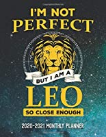I'm Not Perfect But I'm A Leo So Close Enough 2020-2021 Monthly Planner: Two Year Calendar Appointment Schedule Organizer Journal. Zodiac Constellation Space Stars Design