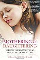 Mothering and Daughtering: Keeping Your Bond Strong Through the Teen Years by Eliza Reynolds Sil Reynolds(2013-04-01)