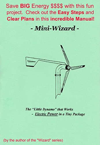 "The Mini-Wizard: The ""Little Dynamo"" that Works - Electric Power in a Tiny Package! - Save BIG Energy $$$$ with this Fun project.  Check out the Easy Steps ... in this Incredible Manual! (English Edition)の詳細を見る"