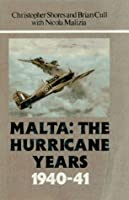 Malta: The Hurricane Years 1940-41