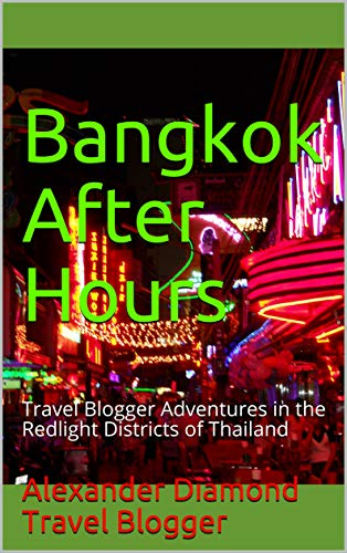 『Bangkok After Hours: Travel Blogger Adventures in the Redlight Districts of Thailand (English Edition)』のトップ画像