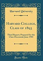 Harvard College, Class of 1893: Third Report; Prepared for the Class Decennial, June 1903 (Classic Reprint)