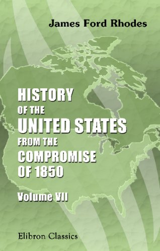 History of the United States from the Compromise of 1850: Volume 7. 1872-1877