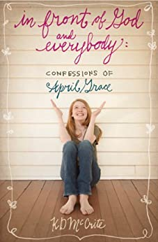 In Front of God and Everybody (The Confessions of April Grace Book 1) by [McCrite, KD]