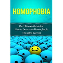 homophobia the ultimate guide for how to overcome homophobic thoughts forever gay rights homosexuality lgbt lesbian bisexual transgender