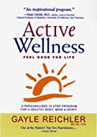 Active Wellness: A Personalized 10 Step Program for a Healthy Body, Mind & Spirit