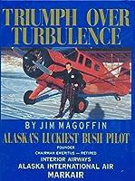 Triumph over Turbulence: Alaska's Luckiest Bush Pilot