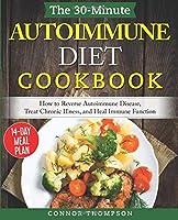 The 30-Minute Autoimmune Diet Cookbook: How to Reverse Autoimmune Disease, Treat Chronic Illness, and Heal Immune Function
