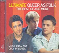 Ultimate Queer As Folk: The Best Of And More