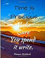 Time is Precious. Make Sure You spend it write. Planner Notebook: Weekly And Monthly Planner, Organizer, Journal with Space for Notes. Perfect for to do list, as a College & School Planner Or Planner for Family 53 Weeks, 8,5x11